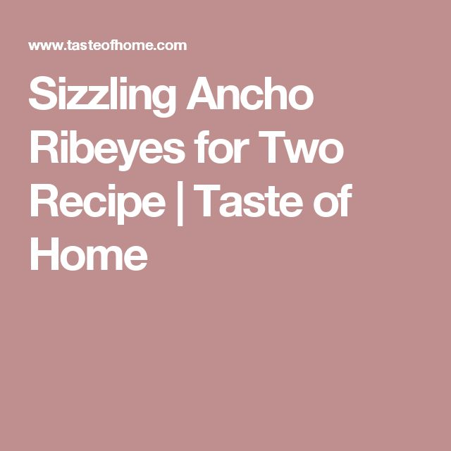 Sizzling Ancho Ribeyes for Two Recipe | Taste of Home