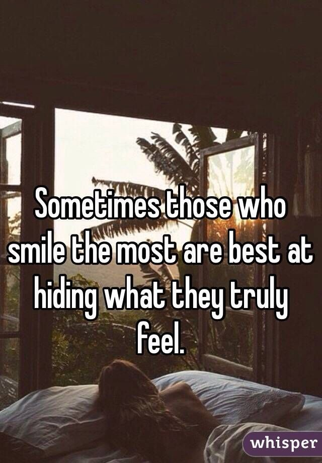 Sometimes Those Who Smile The Most Are Best At Hiding What They Truly Feel Feelings Hide Smile