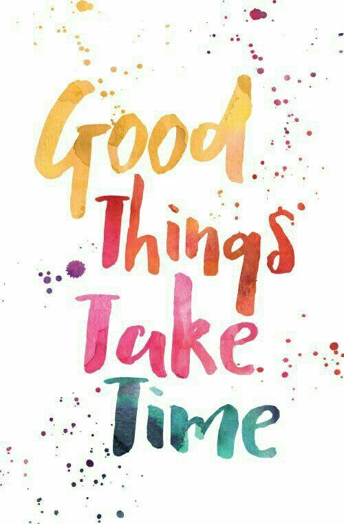 """""""İyi şeyler zaman alır"""""""