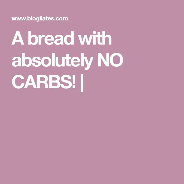A bread with absolutely NO CARBS! |