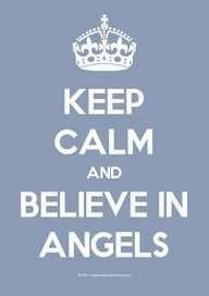KEEP CALM AND BELIEVE IN ANGELS . . . Because Belief in Angels, Especially Guardian Angels, is Always a Great Idea !! ~:❤
