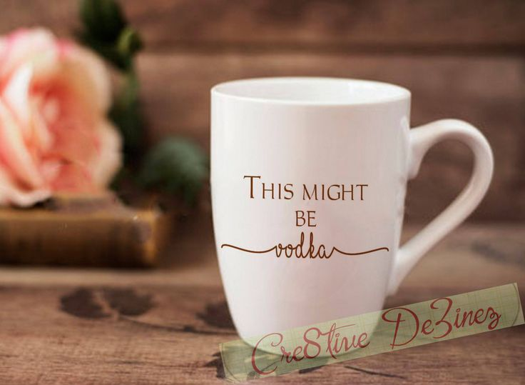 This Might Be Vodka, Funny Mug for Coffee Tea Drinks, Wedding Planner Mug, Gift for Him or Her, Funny Coffee Sayings, Funny Custom Cup by Cre8tiveDeZinez on Etsy
