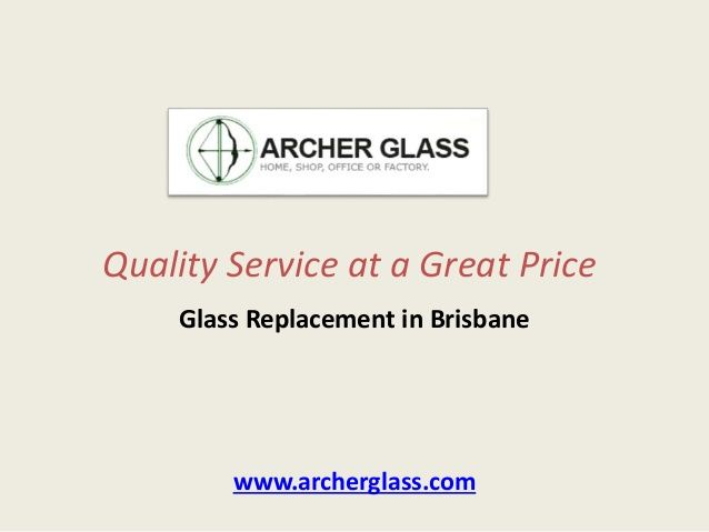 We offer friendly, professional Glass Replacement & installation service at a great price in Brisbane. http://www.slideshare.net/Archerglass/archer-glass-quality-service-at-a-great-price