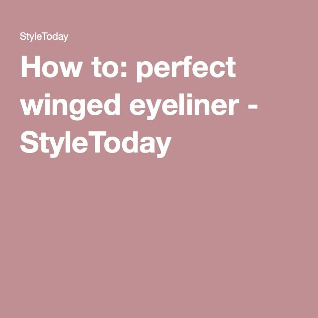 How to: perfect winged eyeliner - StyleToday