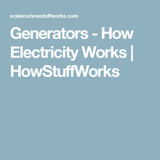 Generators - How Electricity Works | HowStuffWorks