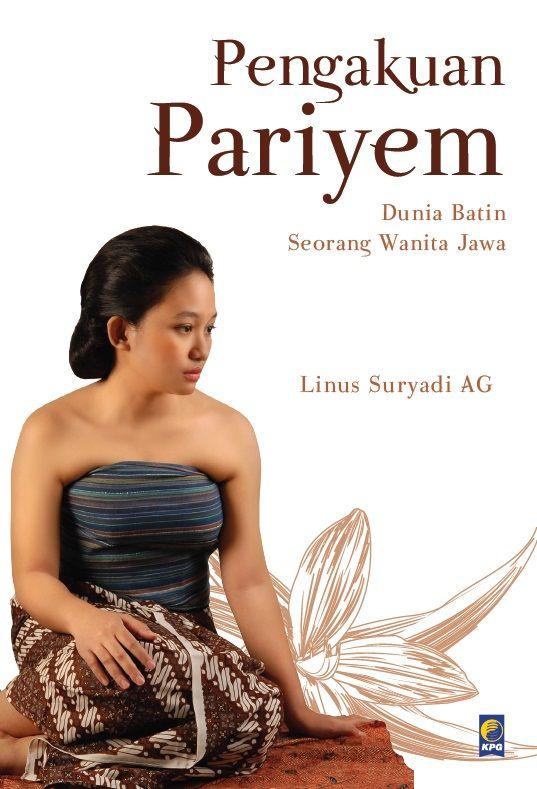 Pengakuan Pariyem - Dunia Batin Seorang Wanita Jawa by Linus Suryadi. Published on 31st of August 2015.