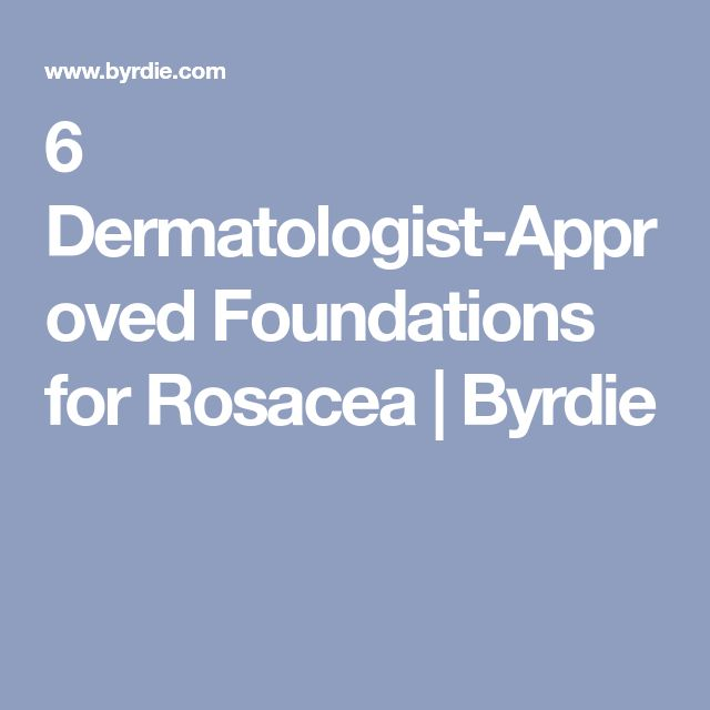 6 Dermatologist-Approved Foundations for Rosacea | Byrdie