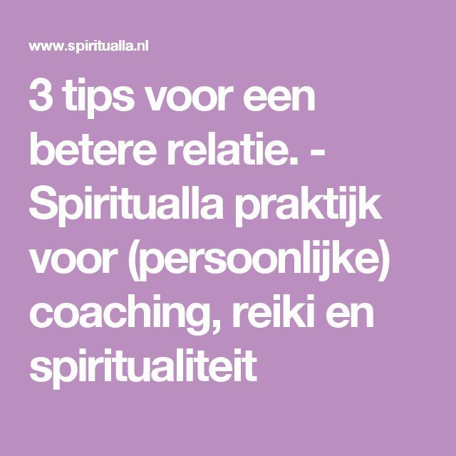 3 tips voor een betere relatie. - Spiritualla praktijk voor (persoonlijke) coaching, reiki en spiritualiteit