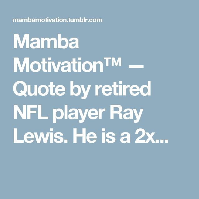 Mamba Motivation™ — Quote by retired NFL player Ray Lewis. He is a 2x...