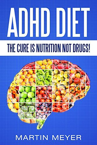 ADHD Diet: The Cure Is Nutrition Not Drugs (For: Children, Adult ADD, Marriage, Adults, Hyperactive Child) - Solution without Drugs or Medication eBook: Martin Meyer: Amazon.com.au: Kindle Store