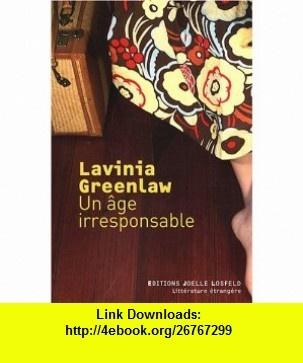 Un âge irresponsable (French Edition) (9782070787173) Lavinia Greenlaw , ISBN-10: 2070787176  , ISBN-13: 978-2070787173 ,  , tutorials , pdf , ebook , torrent , downloads , rapidshare , filesonic , hotfile , megaupload , fileserve