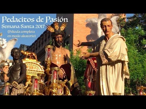 """Película completa Semana Santa Sevilla 2017. Pedacitos de Pasión en """"modo aleatorio"""". - YouTube"""
