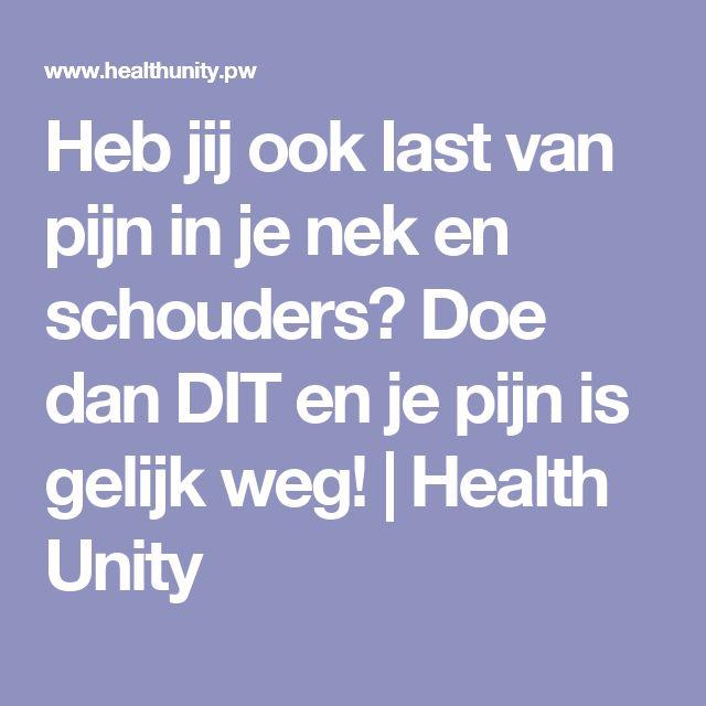 Heb jij ook last van pijn in je nek en schouders? Doe dan DIT en je pijn is gelijk weg! | Health Unity