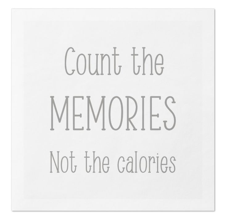 Count the MEMORIES not the Calories -napkin.