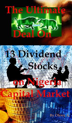 The Ultimate Deal On 13 Dividend Stocks on Nigeria Capital Market by [A., Okwy]