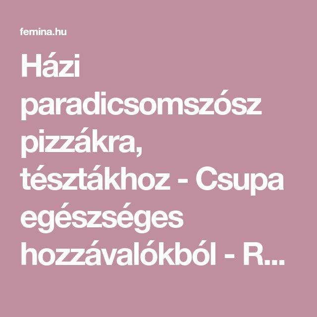 Házi paradicsomszósz pizzákra, tésztákhoz - Csupa egészséges hozzávalókból - Recept | Femina
