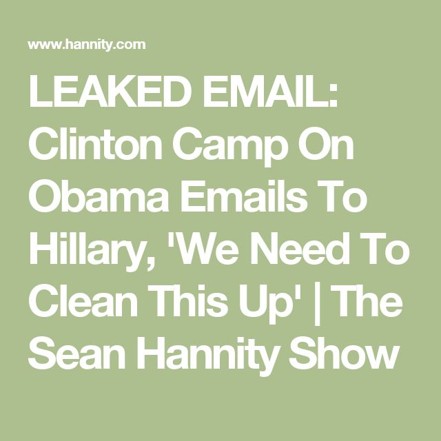LEAKED EMAIL: Clinton Camp On Obama Emails To Hillary, 'We Need To Clean This Up' | The Sean Hannity Show