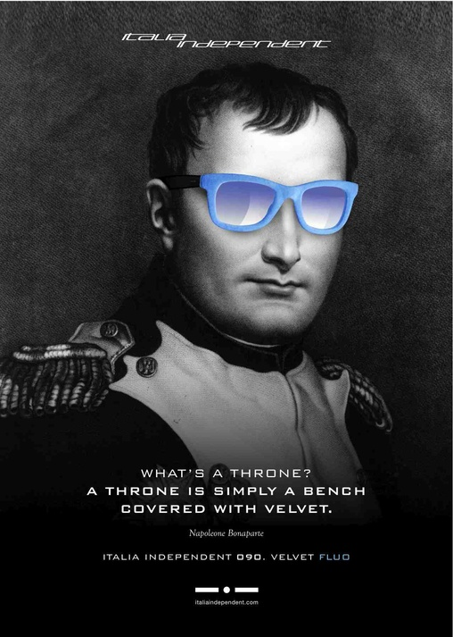 """Napoleon Bonaparte worn the unmistakable 090 Italia  Independent fluorescent velvet glasses. The idea to adorn  Napoleon Bonaparte with fluorescent glasses came from one of  his affirmations: """"What's a throne? A throne is simply a bench  covered with velvet"""".   http://www.italiaindependent.com/eng/shops/catalogue/2/Occhiali"""