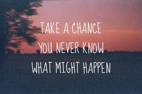 Take a chance you never know what might happen: Life Quotes, Take Chances, Business Quotes, Inspiration Pictures, Leap Of Faith, Comforters Zone, Carpe Diem, Love Quotes, Inspiration Quotes