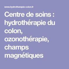 Centre de soins : hydrothérapie du colon, ozonothérapie, champs magnétiques