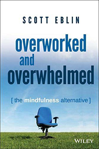 To disconnect from your busy world! Overworked and Overwhelmed: The Mindfulness Alternative de Scott Eblin
