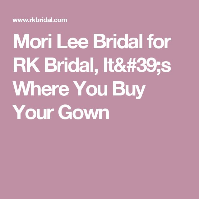 Mori Lee Bridal for RK Bridal, It's Where You Buy Your Gown