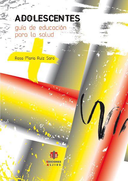 Adolescentes : guía de Educación para la salud / Rosa María Ruiz Saro Archidona, Málaga : Aljibe, 2012. http://absysnetweb.bbtk.ull.es/cgi-bin/abnetopac?TITN=476613