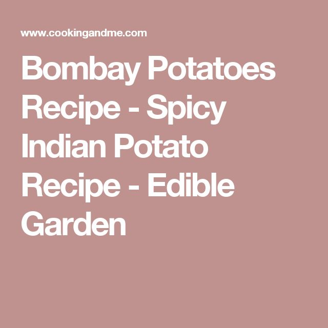 Bombay Potatoes Recipe - Spicy Indian Potato Recipe - Edible Garden