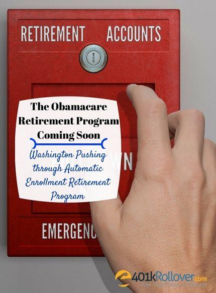Washington is planning an Obamacare automatic retirement plan for - retirement program