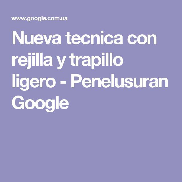 Nueva tecnica con rejilla y trapillo ligero - Penelusuran Google