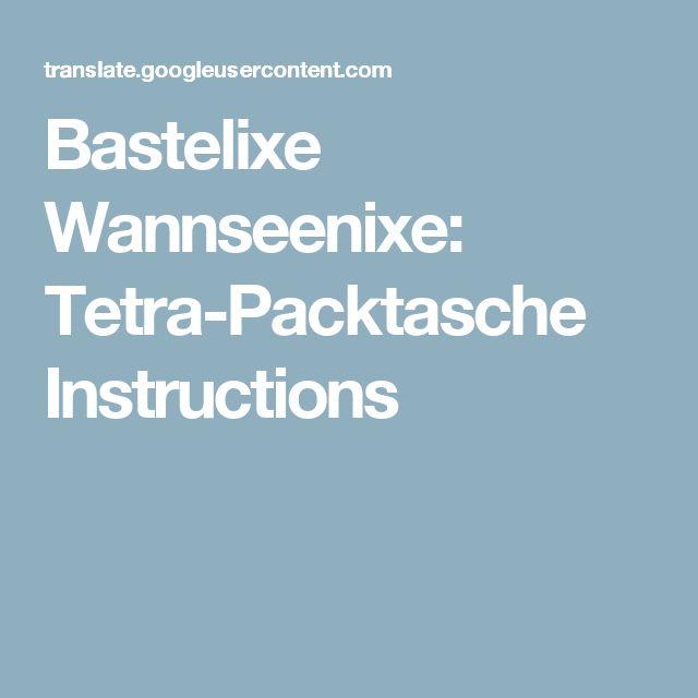 Bastelixe Wannseenixe: Tetra-Packtasche Instructions
