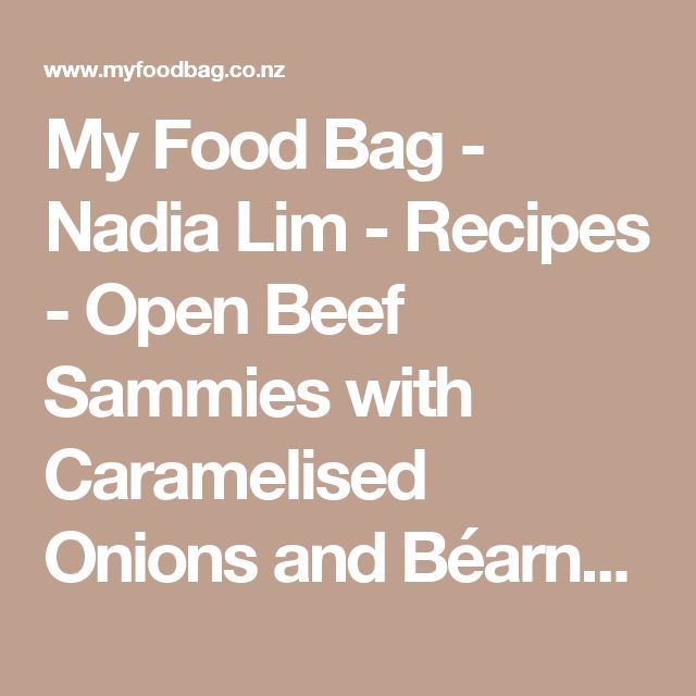 My Food Bag - Nadia Lim - Recipes - Open Beef Sammies with Caramelised Onions and Béarnaise Sauce