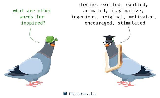 Inspired synonyms https://thesaurus.plus/synonyms/inspired #inspired #similar #thesaurus #divine #excited #original #ingenious #imaginative #animated #exalted #inventive #creative
