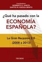 ¿Qué ha pasado con la economía española? : la Gran Recesión 2.0 (2008 a 2013) / coordinadores Norberto E. García, Santos M. Ruesga Benito Madrid : Pirámide, 2014