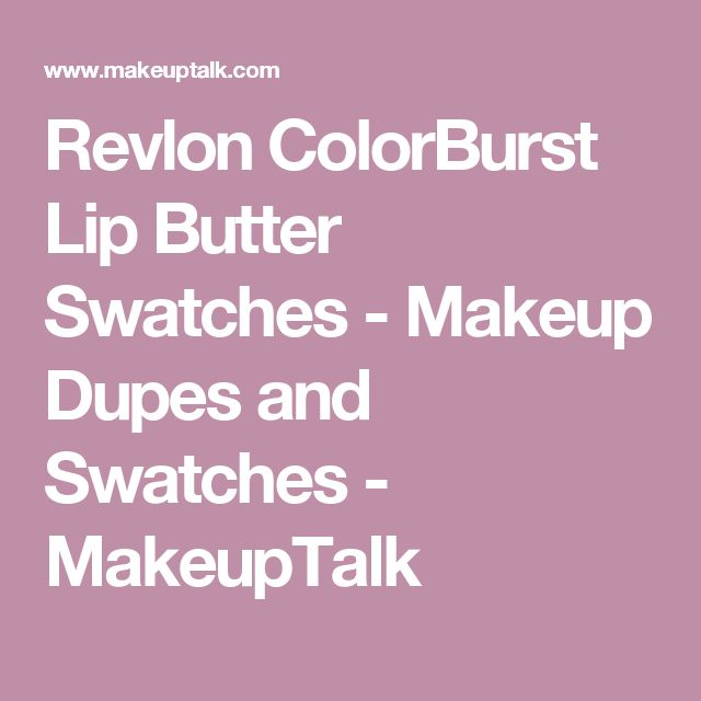 Revlon ColorBurst Lip Butter Swatches - Makeup Dupes and Swatches - MakeupTalk