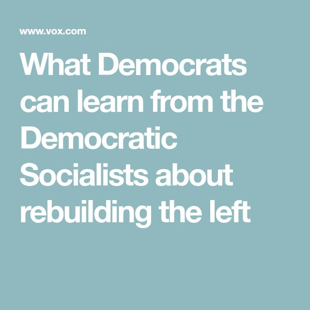 What Democrats can learn from the Democratic Socialists about rebuilding the left