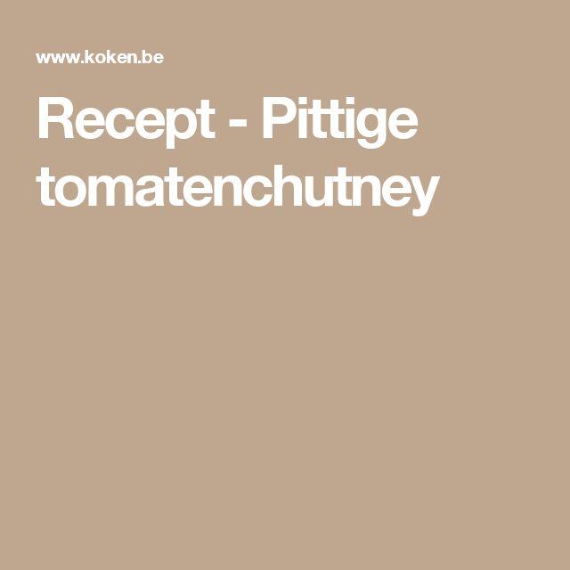 Recept - Pittige tomatenchutney