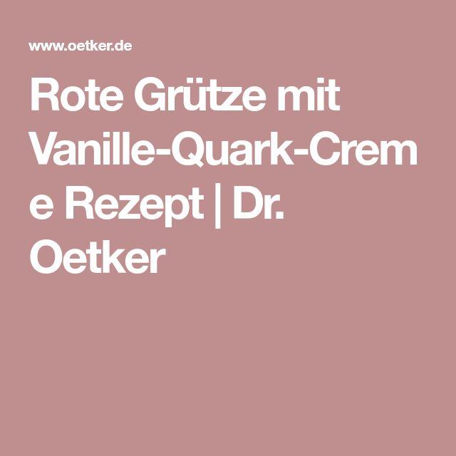Rote Grütze mit Vanille-Quark-Creme Rezept   Dr. Oetker
