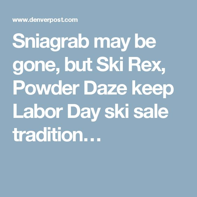 Sniagrab may be gone, but Ski Rex, Powder Daze keep Labor Day ski sale tradition…