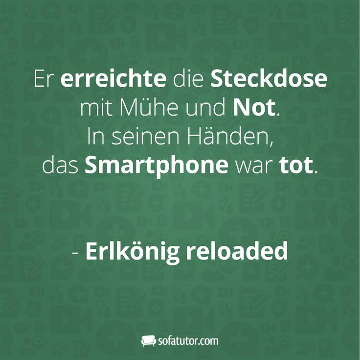 """Mehr Sprüche gibt's hier: http://magazin.sofatutor.com/lehrer/  """"Er erreichte die Steckdose mit Mühe und Not. In seinen Händen das Smartphone war tot. - Erlkönig reloaded."""""""