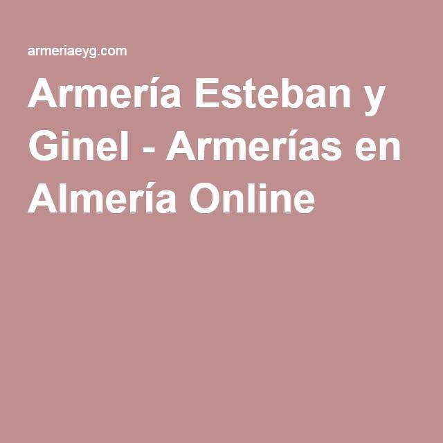 Armería Esteban y Ginel - Armerías en Almería Online