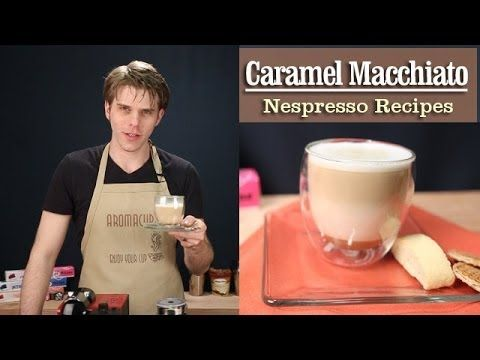 How to Make a perfect Caramel Macchiato with the Nespresso Machine - recipe by http://www.aromacup.com