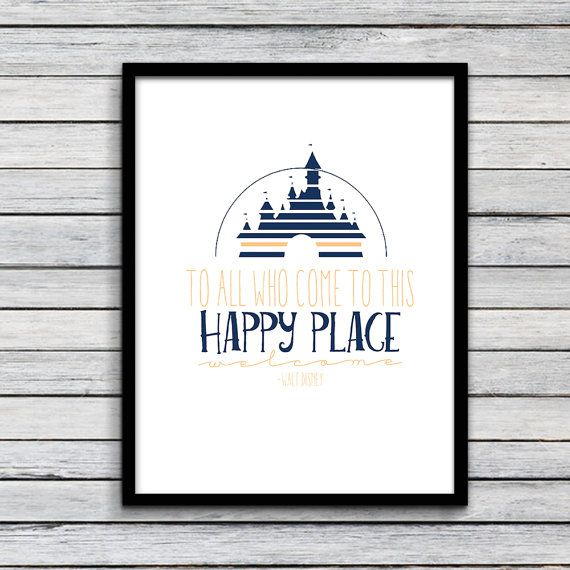 Quote For Happy Place Disney World: To All Who Come To This Happy Place, Welcome