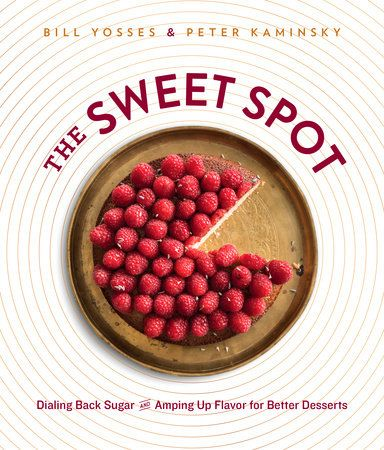 The Sweet Spot by Bill Yosses and Peter Kaminsky | PenguinRandomHouse.com  Amazing book I had to share from Penguin Random House
