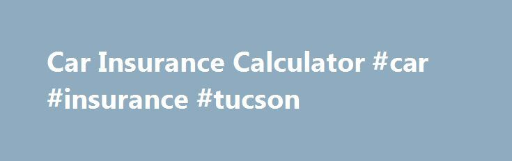 Car Insurance Calculator #car #insurance #tucson http://nevada.nef2.com/car-insurance-calculator-car-insurance-tucson/  # Auto Premium Calculator – Calculate Car Insurance Find out the auto insurance premium for your new car or the car insurance renewal amount. This Car Insurance Calculator is an online tool to determine the vehicle insurance amount payable to renew insurance. Determine how auto insurance is calculated using this car insurance calculator. Factors Determining Your Car…