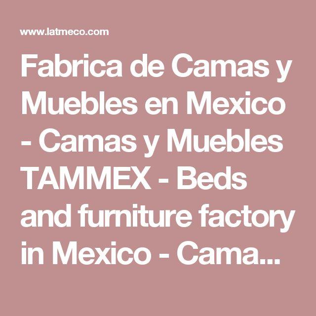 Fabrica de Camas y Muebles en Mexico - Camas y Muebles TAMMEX - Beds and furniture factory in Mexico - Camas, Literas, Futones, Lockers para cuartos, Estantes, Archiveros, Racks, Lockers para oficina, Gabinetes, Casilleros - Latmeco.com