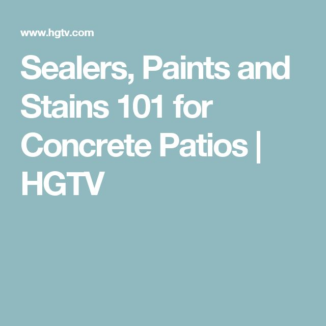 Sealers, Paints and Stains 101 for Concrete Patios | HGTV