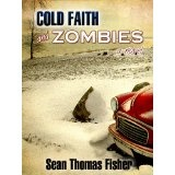 Cold Faith and Zombies: A Novel (Kindle Edition)By Sean Thomas Fisher