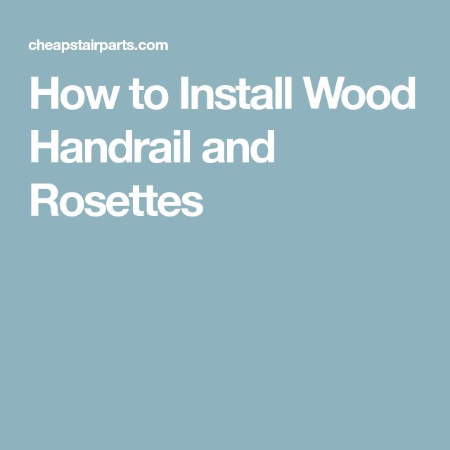 How to Install Wood Handrail and Rosettes