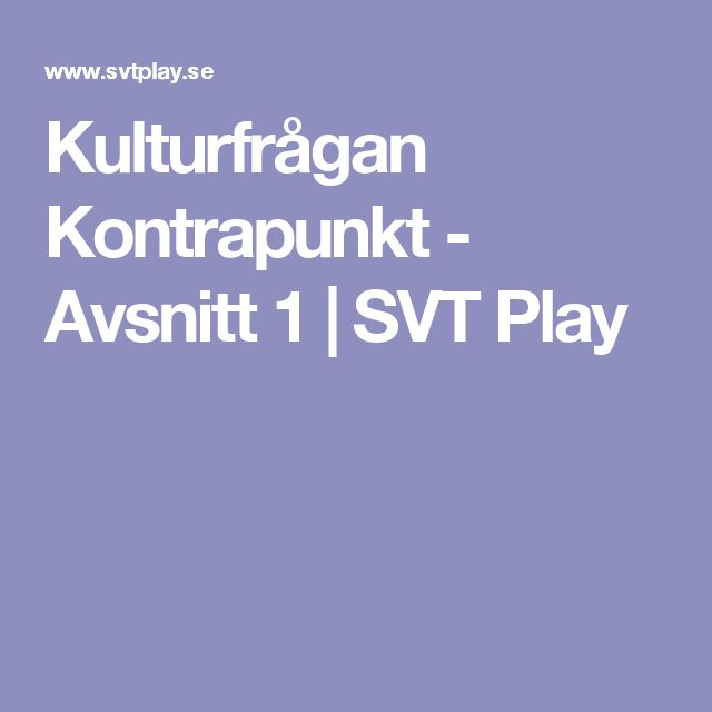 Kulturfrågan Kontrapunkt - Avsnitt 1   SVT Play